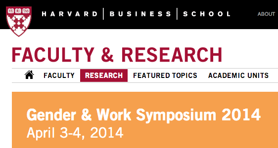 Gender & Work Symposium, Harvard Business School, April 3rd, 2014
